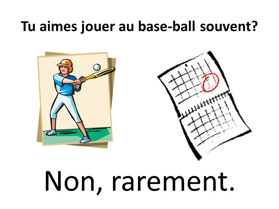 Tu aimes jouer au base-ball souvent