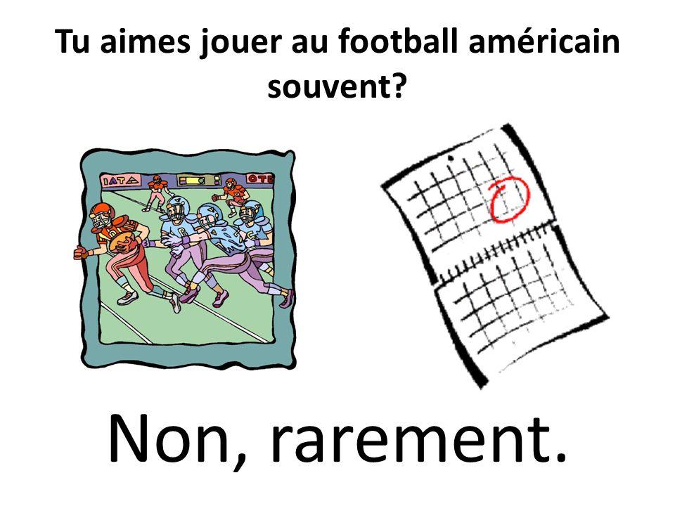 Tu aimes jouer au football américain souvent