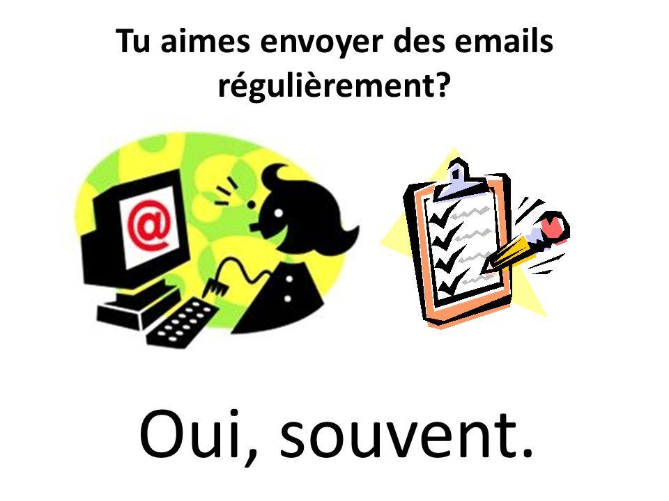 Tu aimes envoyer des emails régulièrement