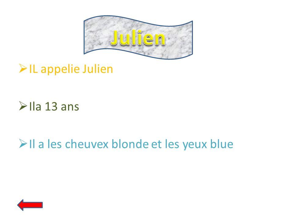 Julien IL appelie Julien Ila 13 ans
