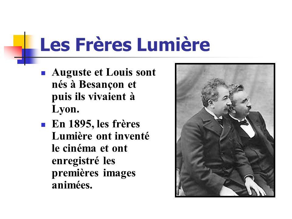 Les Frères Lumière Auguste et Louis sont nés à Besançon et puis ils vivaient à Lyon.
