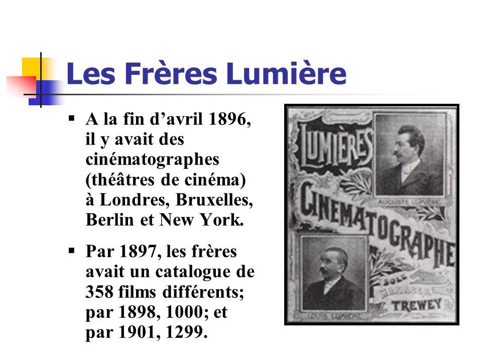 Les Frères Lumière A la fin d'avril 1896, il y avait des cinématographes (théâtres de cinéma) à Londres, Bruxelles, Berlin et New York.