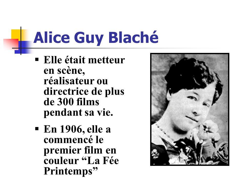 Alice Guy Blaché Elle était metteur en scène, réalisateur ou directrice de plus de 300 films pendant sa vie.