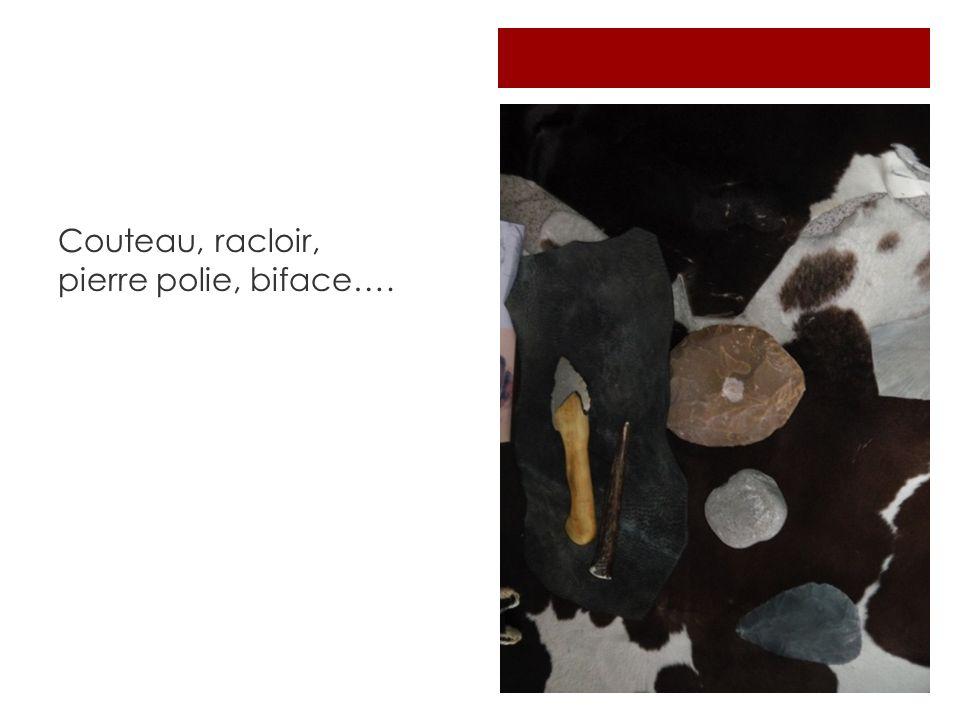 Couteau, racloir, pierre polie, biface….