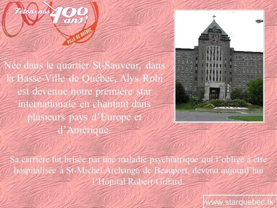 Née dans le quartier St-Sauveur, dans la Basse-Ville de Québec, Alys Robi est devenue notre première star internationale en chantant dans plusieurs pays d'Europe et d'Amérique.