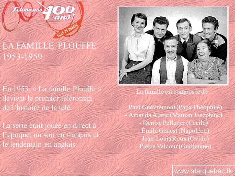 LA FAMILLE PLOUFFE 1953-1959 En 1953, « La famille Plouffe »