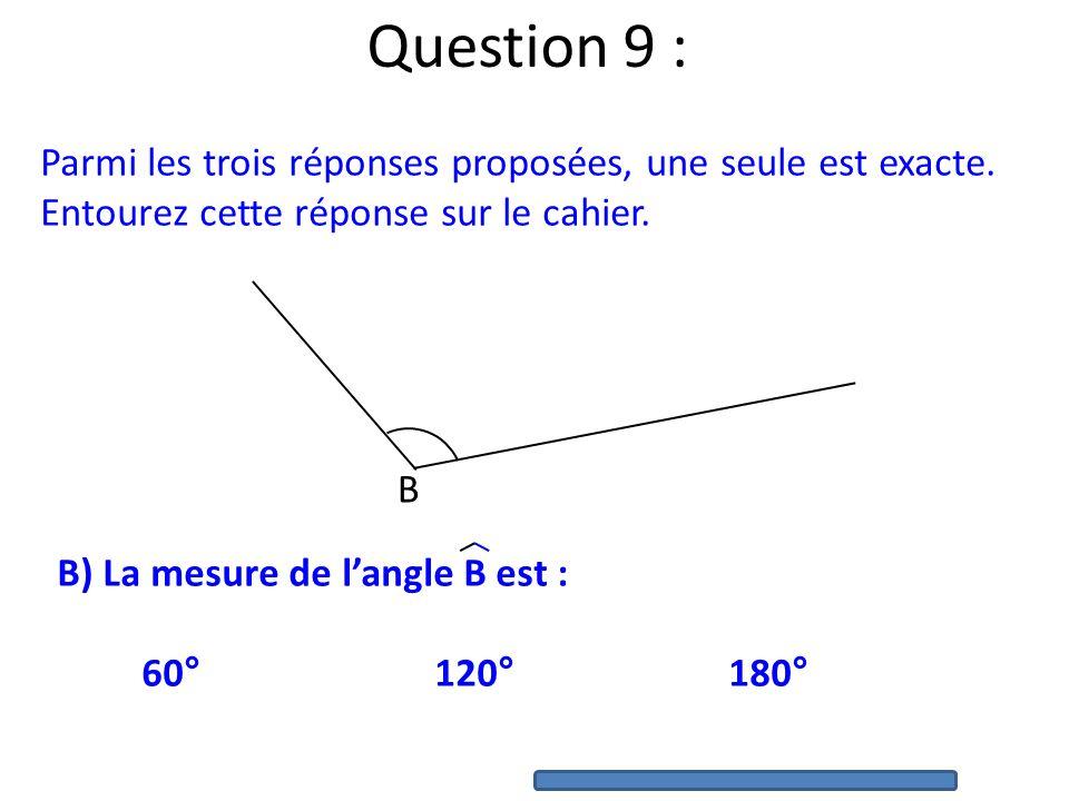 Question 9 : Parmi les trois réponses proposées, une seule est exacte.