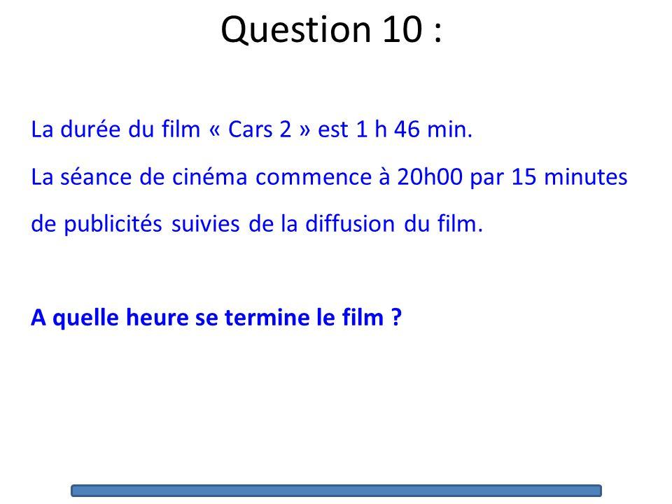 Question 10 : La durée du film « Cars 2 » est 1 h 46 min.