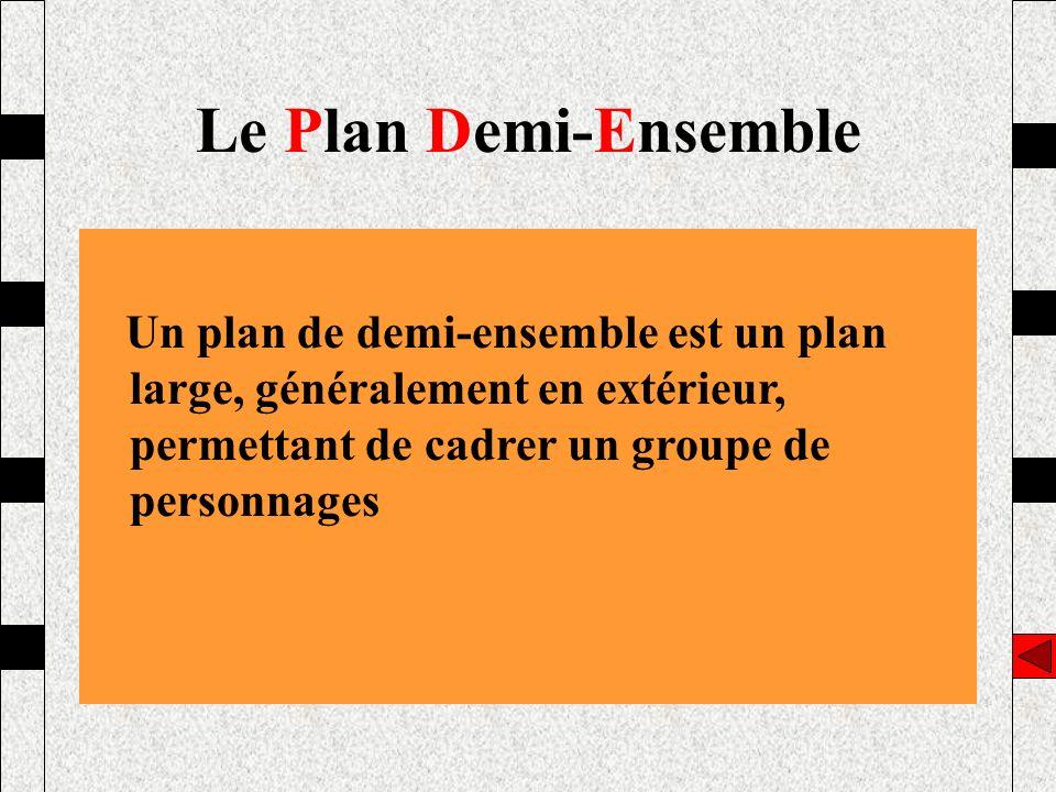 Le Plan Demi-Ensemble Un plan de demi-ensemble est un plan large, généralement en extérieur, permettant de cadrer un groupe de personnages.