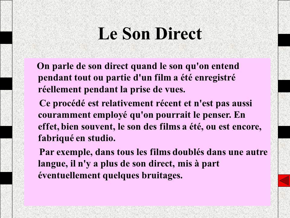 Le Son Direct On parle de son direct quand le son qu on entend pendant tout ou partie d un film a été enregistré réellement pendant la prise de vues.