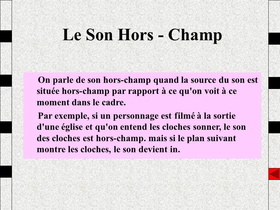 Le Son Hors - Champ On parle de son hors-champ quand la source du son est située hors-champ par rapport à ce qu on voit à ce moment dans le cadre.
