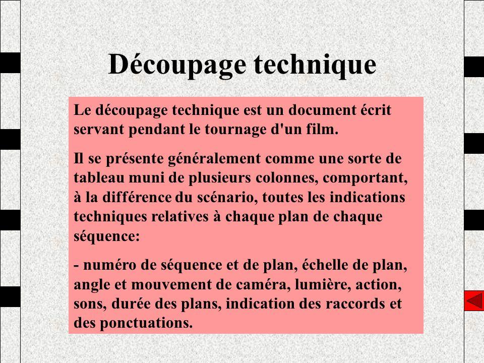Découpage technique Le découpage technique est un document écrit servant pendant le tournage d un film.
