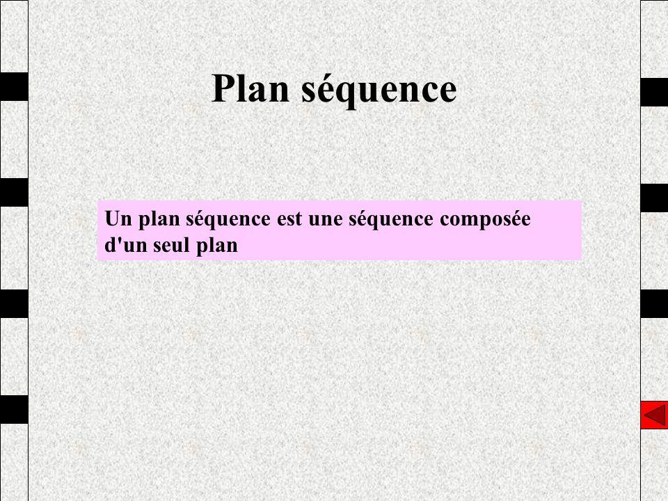 Plan séquence Un plan séquence est une séquence composée d un seul plan