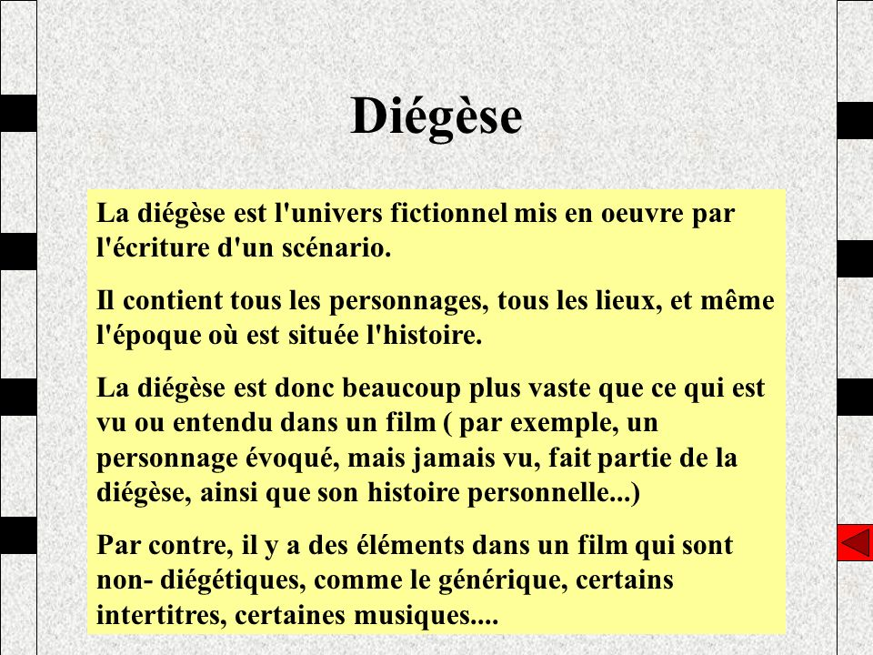 Diégèse La diégèse est l univers fictionnel mis en oeuvre par l écriture d un scénario.