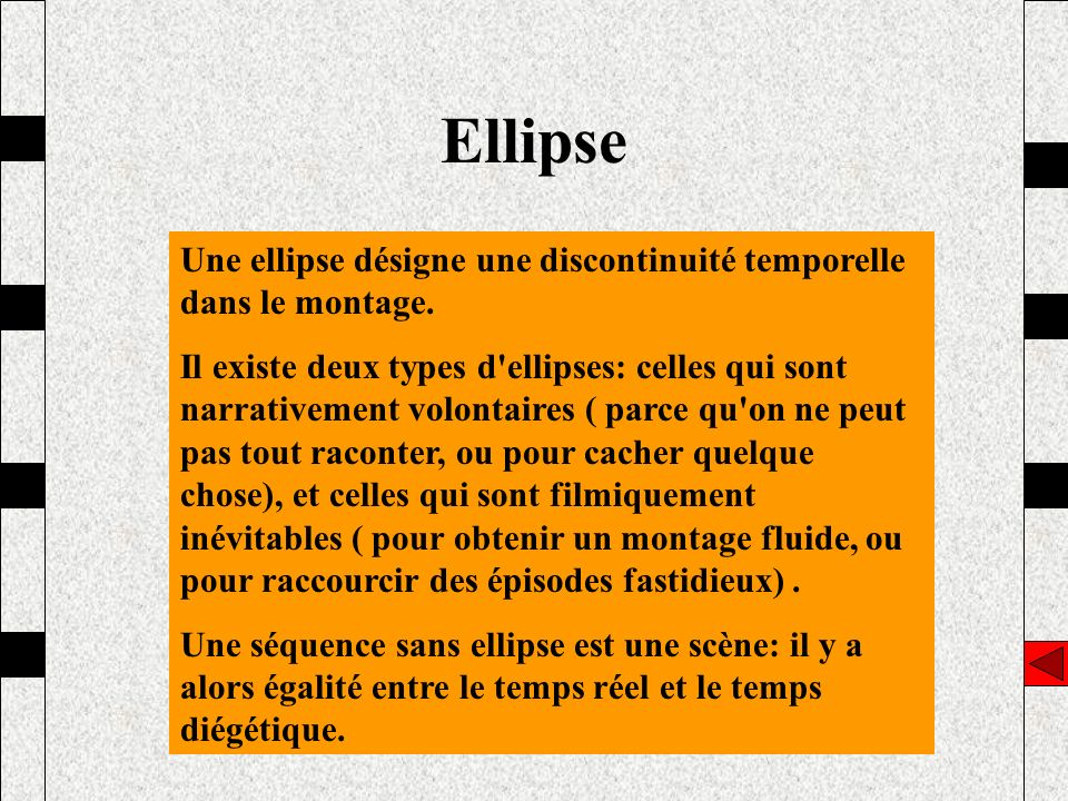 Ellipse Une ellipse désigne une discontinuité temporelle dans le montage.