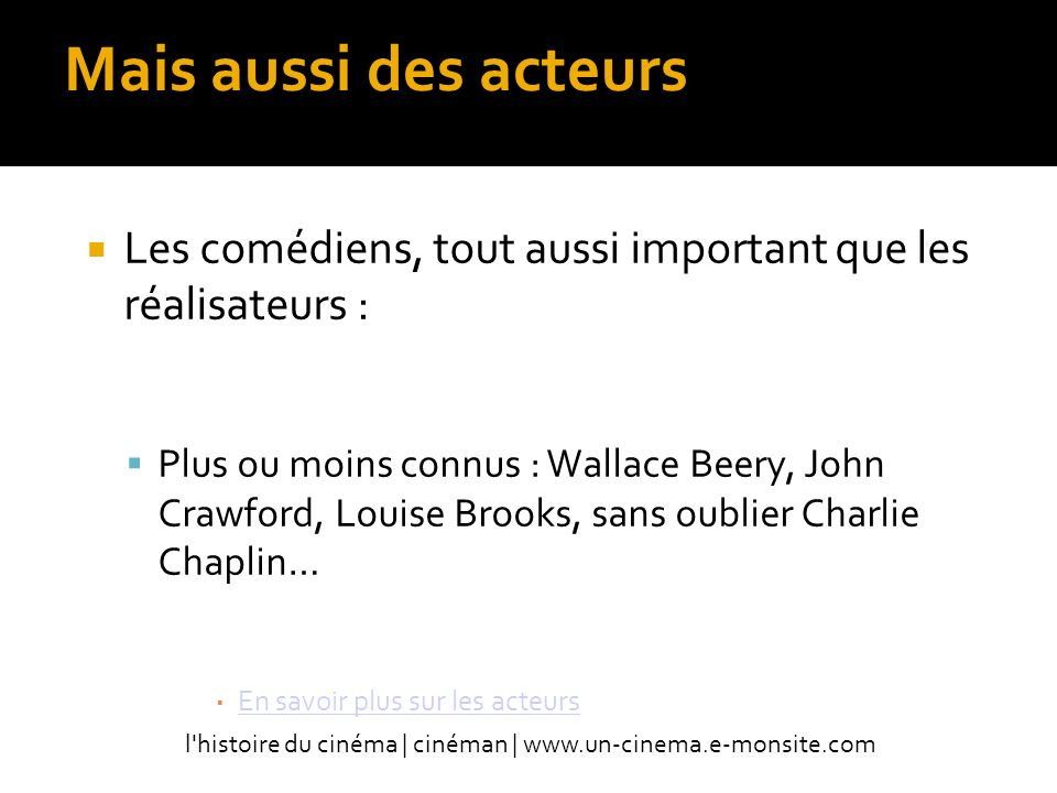 Mais aussi des acteurs Les comédiens, tout aussi important que les réalisateurs :