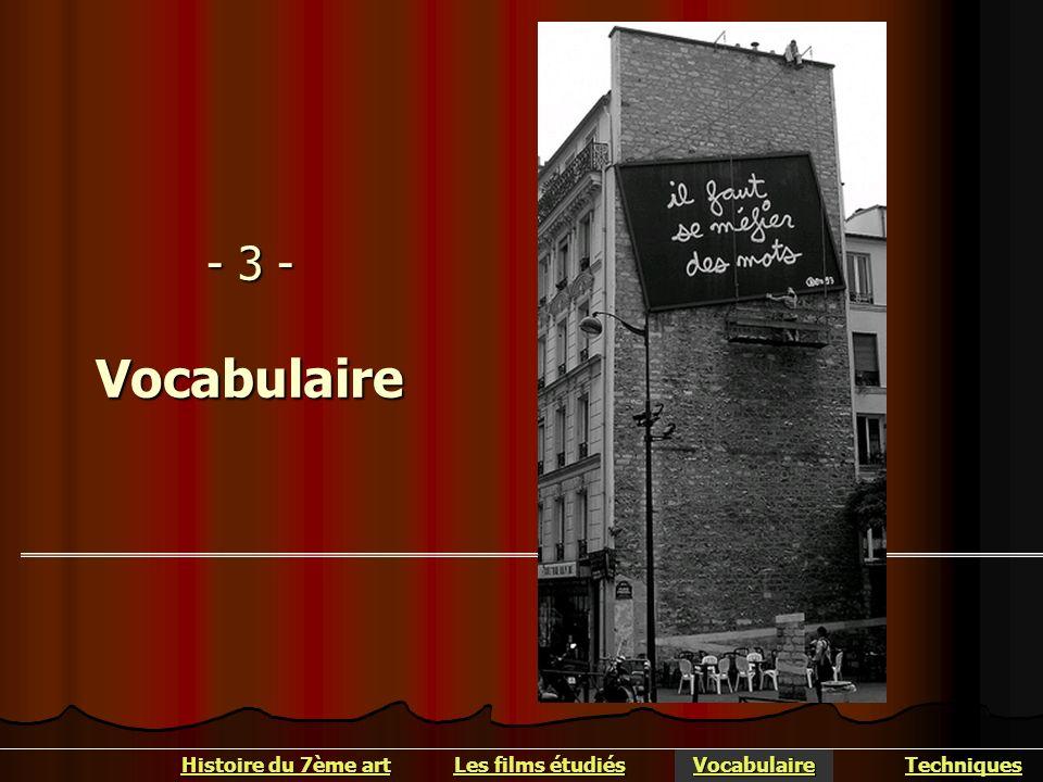 - 3 - Vocabulaire Histoire du 7ème art Les films étudiés Vocabulaire