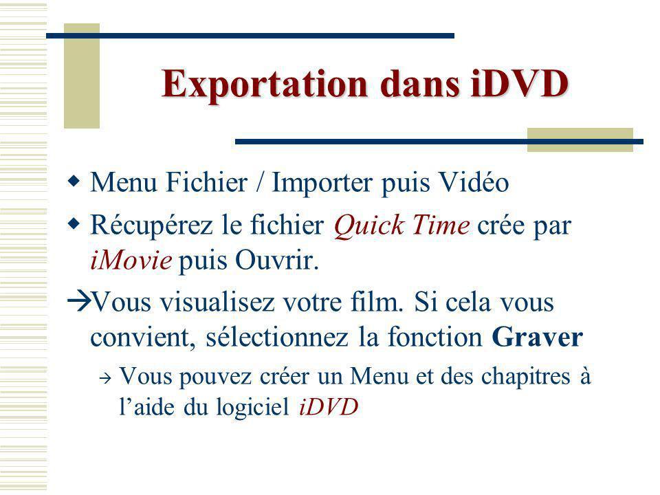 Exportation dans iDVD Menu Fichier / Importer puis Vidéo