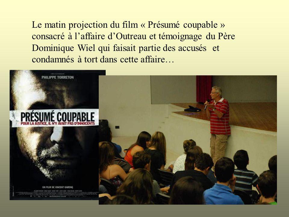 Le matin projection du film « Présumé coupable » consacré à l'affaire d'Outreau et témoignage du Père Dominique Wiel qui faisait partie des accusés et condamnés à tort dans cette affaire…
