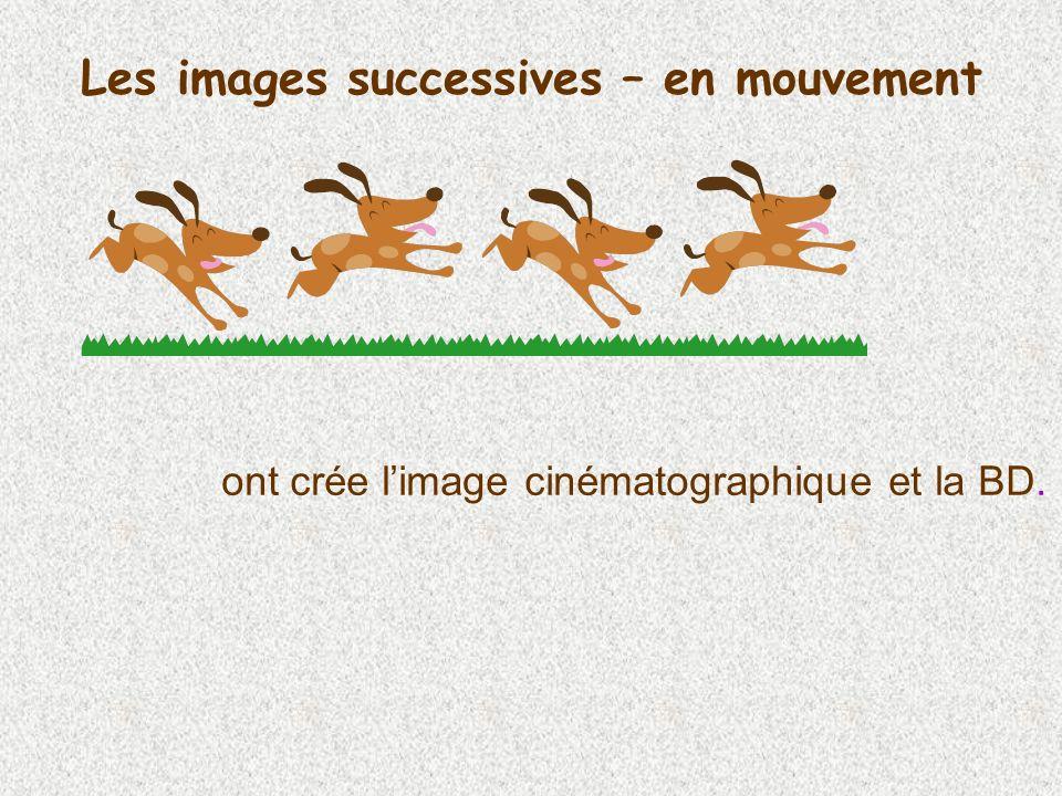 Les images successives – en mouvement