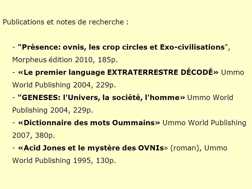Publications et notes de recherche : - Présence: ovnis, les crop circles et Exo-civilisations , Morpheus édition 2010, 185p.