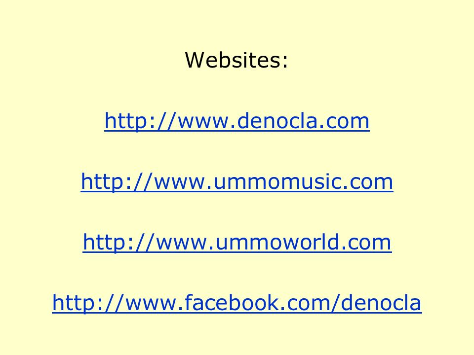 Websites: http://www. denocla. com http://www. ummomusic