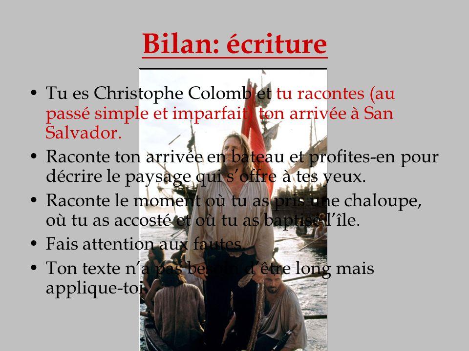 Bilan: écriture Tu es Christophe Colomb et tu racontes (au passé simple et imparfait) ton arrivée à San Salvador.