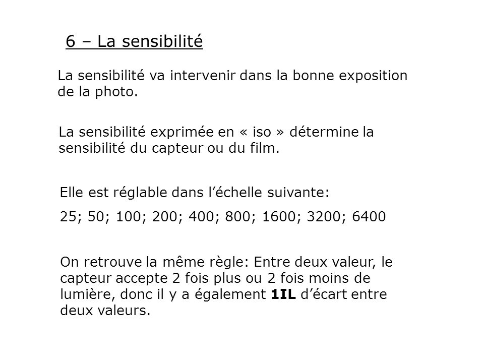 6 – La sensibilité La sensibilité va intervenir dans la bonne exposition de la photo.