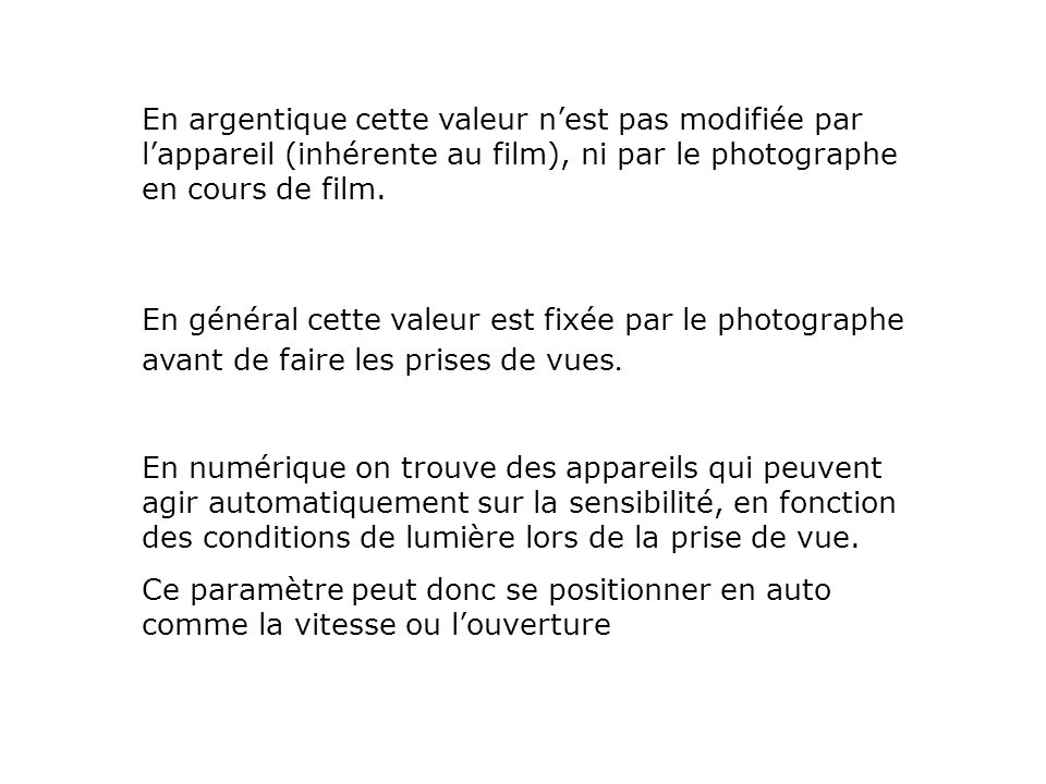 En argentique cette valeur n'est pas modifiée par l'appareil (inhérente au film), ni par le photographe en cours de film.