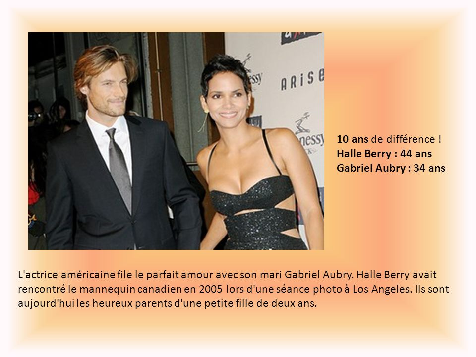 10 ans de différence ! Halle Berry : 44 ans Gabriel Aubry : 34 ans