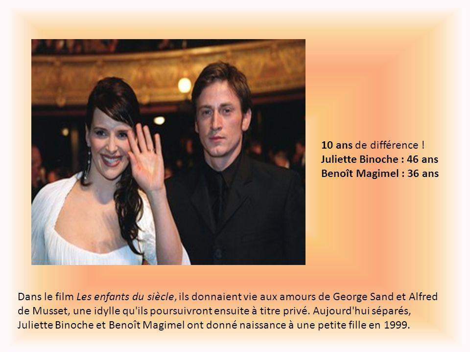 10 ans de différence ! Juliette Binoche : 46 ans Benoît Magimel : 36 ans