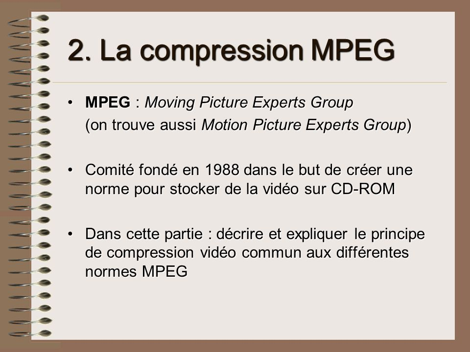 2. La compression MPEG MPEG : Moving Picture Experts Group