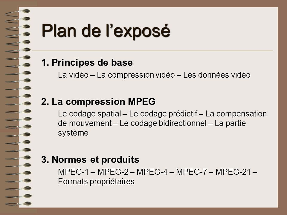 Plan de l'exposé 1. Principes de base 2. La compression MPEG