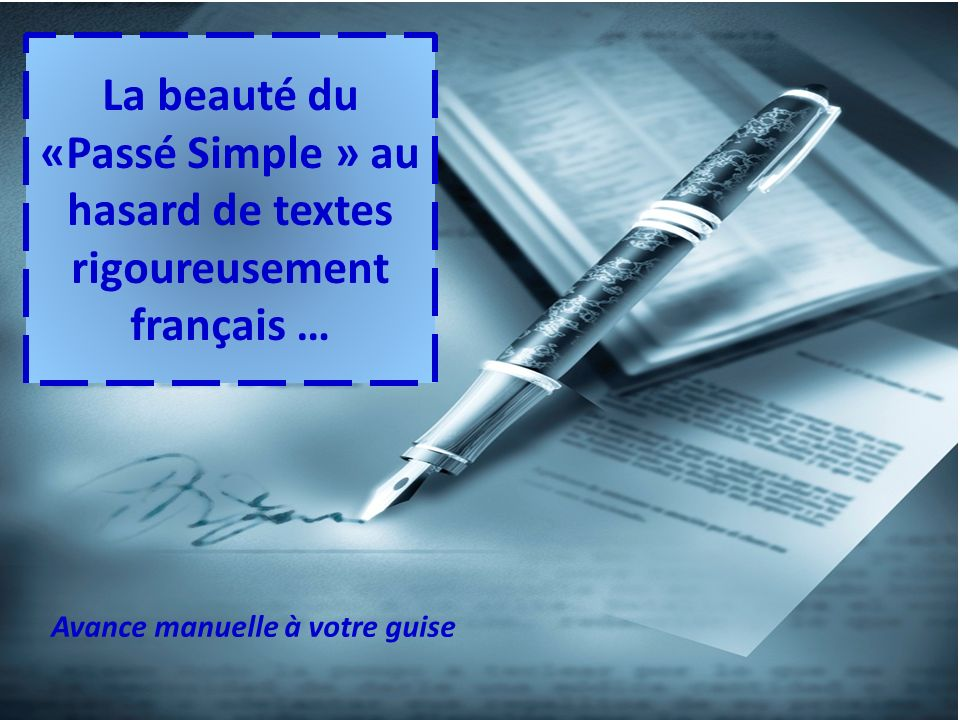 La beauté du «Passé Simple » au hasard de textes rigoureusement français …