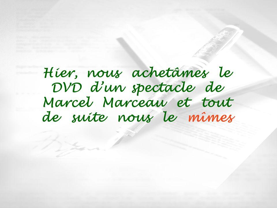 Hier, nous achetâmes le DVD d'un spectacle de Marcel Marceau et tout de suite nous le mîmes