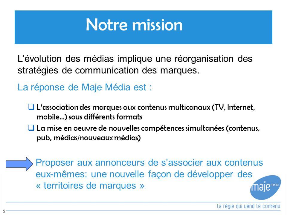 Notre mission L'évolution des médias implique une réorganisation des stratégies de communication des marques.