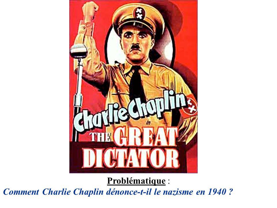 Problématique : Comment Charlie Chaplin dénonce-t-il le nazisme en 1940