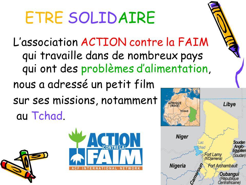 ETRE SOLIDAIRE L'association ACTION contre la FAIM qui travaille dans de nombreux pays qui ont des problèmes d'alimentation,