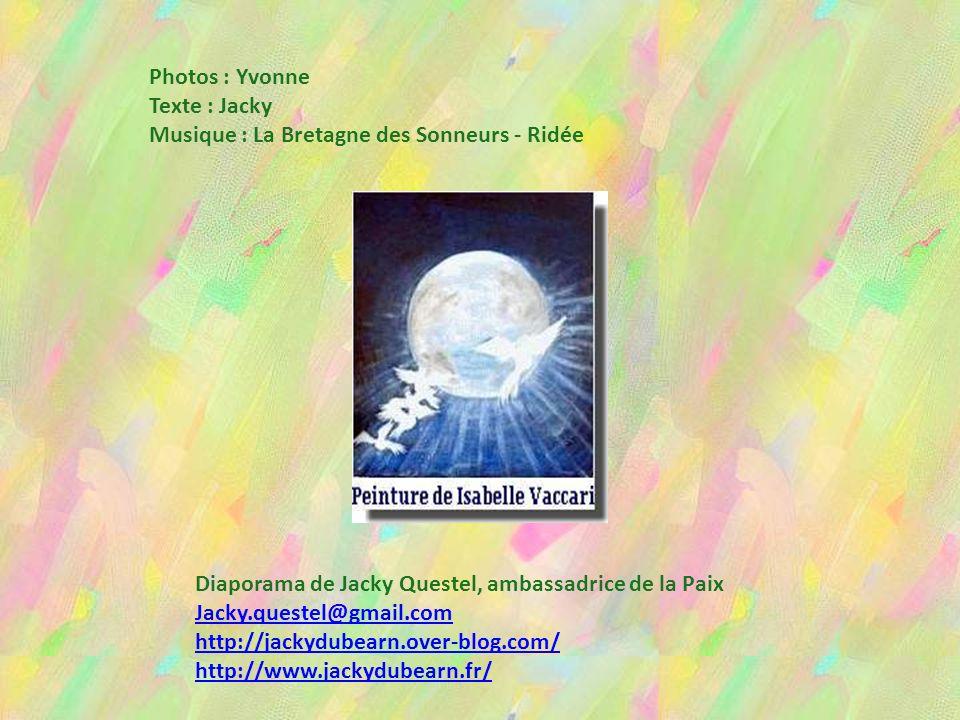 Photos : Yvonne Texte : Jacky. Musique : La Bretagne des Sonneurs - Ridée. Diaporama de Jacky Questel, ambassadrice de la Paix.