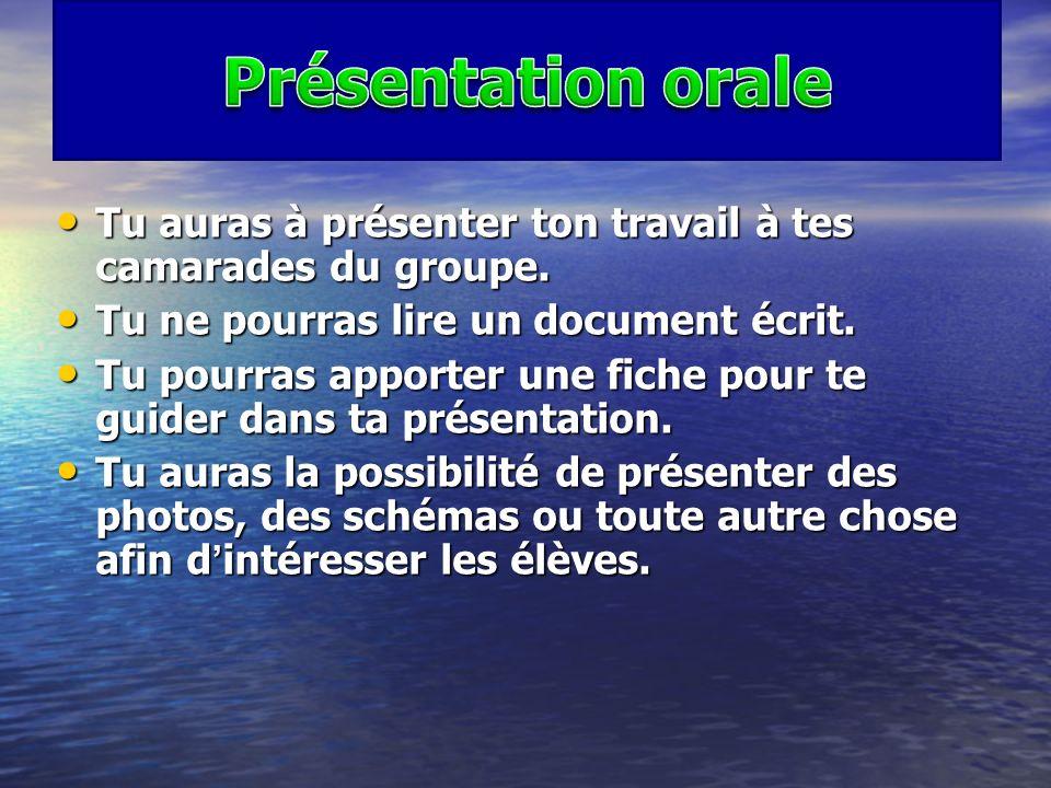 Présentation orale Tu auras à présenter ton travail à tes camarades du groupe. Tu ne pourras lire un document écrit.