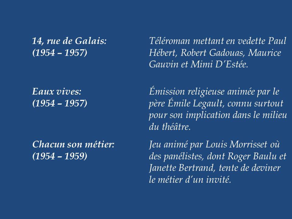 14, rue de Galais:. Téléroman mettant en vedette Paul. (1954 – 1957)