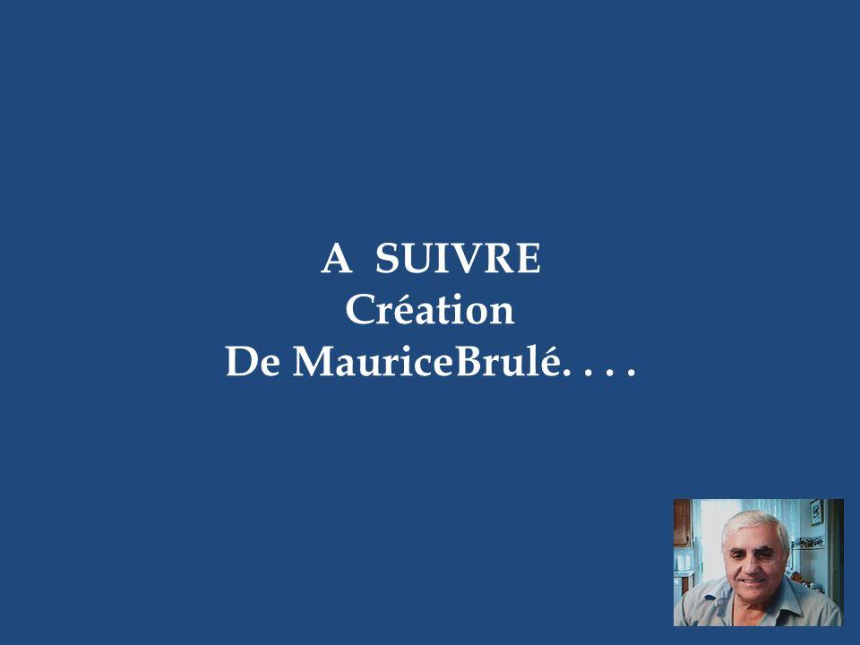 A SUIVRE Création De MauriceBrulé. . . .