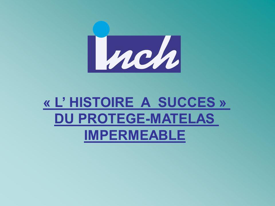 « L' HISTOIRE A SUCCES » DU PROTEGE-MATELAS IMPERMEABLE