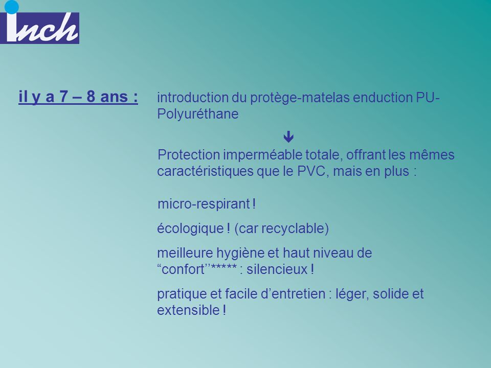 il y a 7 – 8 ans : introduction du protège-matelas enduction PU-Polyuréthane. 