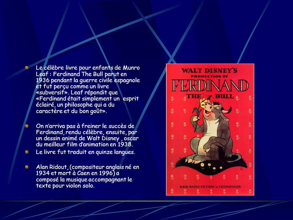 Le célèbre livre pour enfants de Munro Leaf : Ferdinand The Bull parut en 1936 pendant la guerre civile espagnole et fut perçu comme un livre «subversif». Leaf répondit que «Ferdinand était simplement un esprit éclairé, un philosophe qui a du caractère et du bon goût».