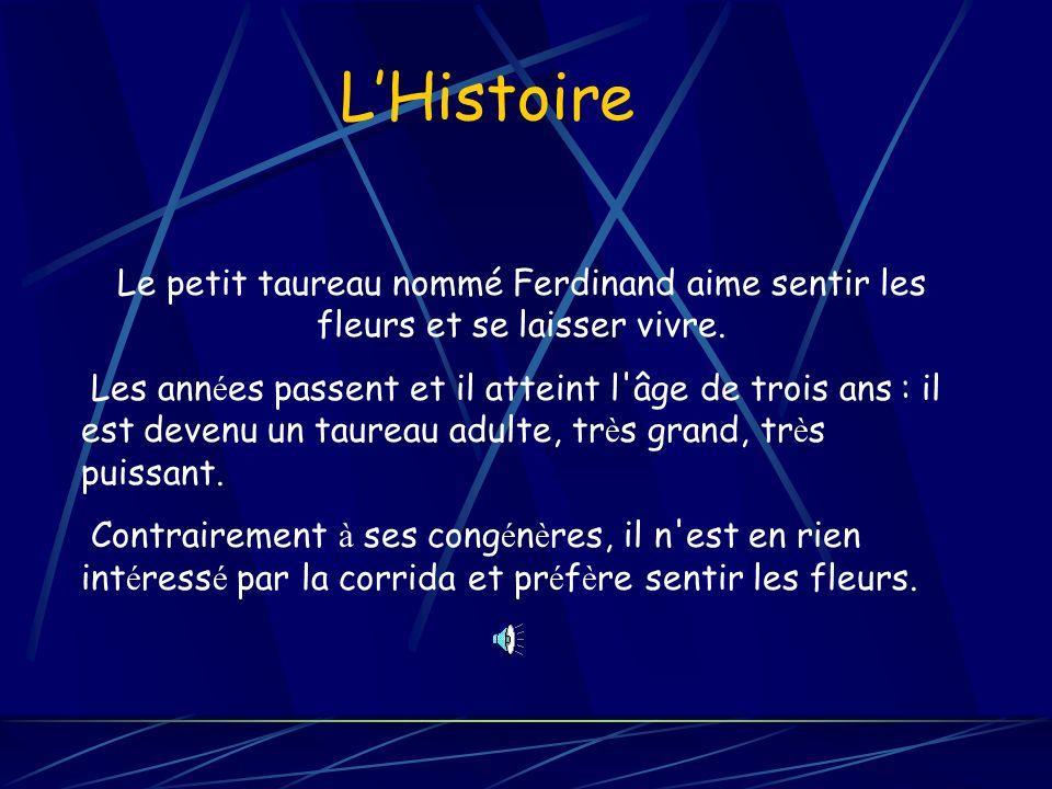 L'Histoire Le petit taureau nommé Ferdinand aime sentir les fleurs et se laisser vivre.