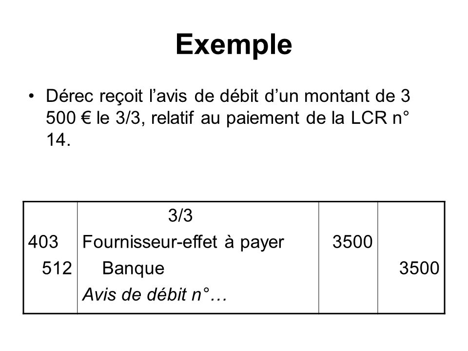 Exemple Dérec reçoit l'avis de débit d'un montant de 3 500 € le 3/3, relatif au paiement de la LCR n° 14.