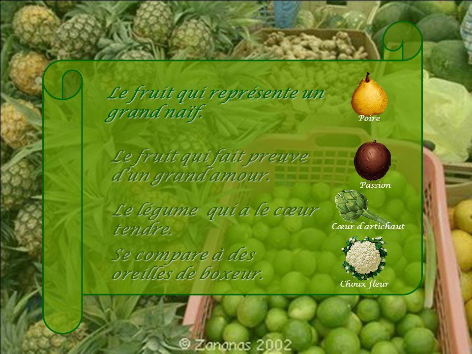 Le fruit qui représente un grand naïf.