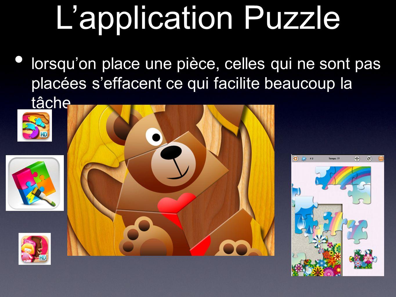 L'application Puzzle lorsqu'on place une pièce, celles qui ne sont pas placées s'effacent ce qui facilite beaucoup la tâche.