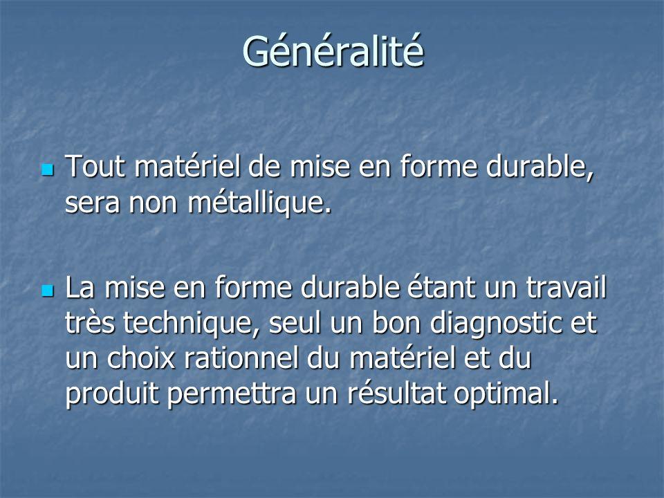 Généralité Tout matériel de mise en forme durable, sera non métallique.